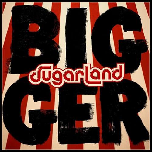 Sugarland - Bigger; Photo Courtesy Big Machine Records