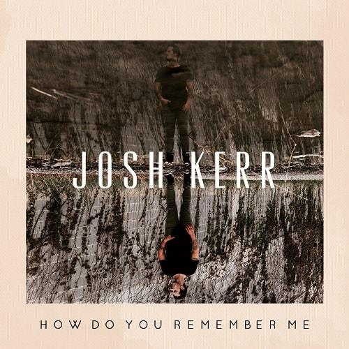 Josh Kerr - How Do You Remember Me; Cover Art Courtesy Black River Entertainment
