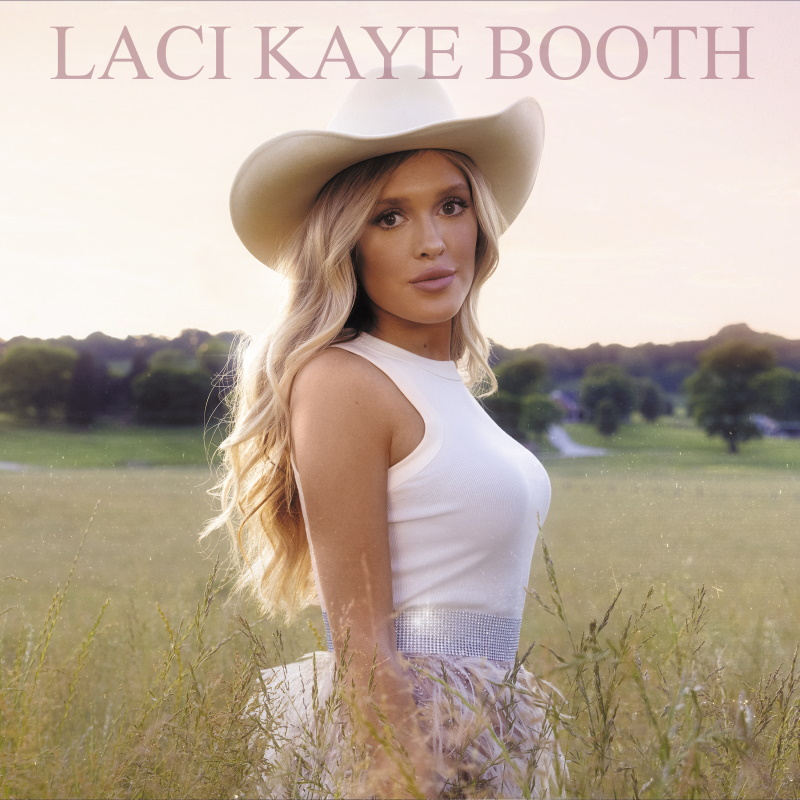 Laci Kaye Booth; Cover Art Courtesy of BMLG Records