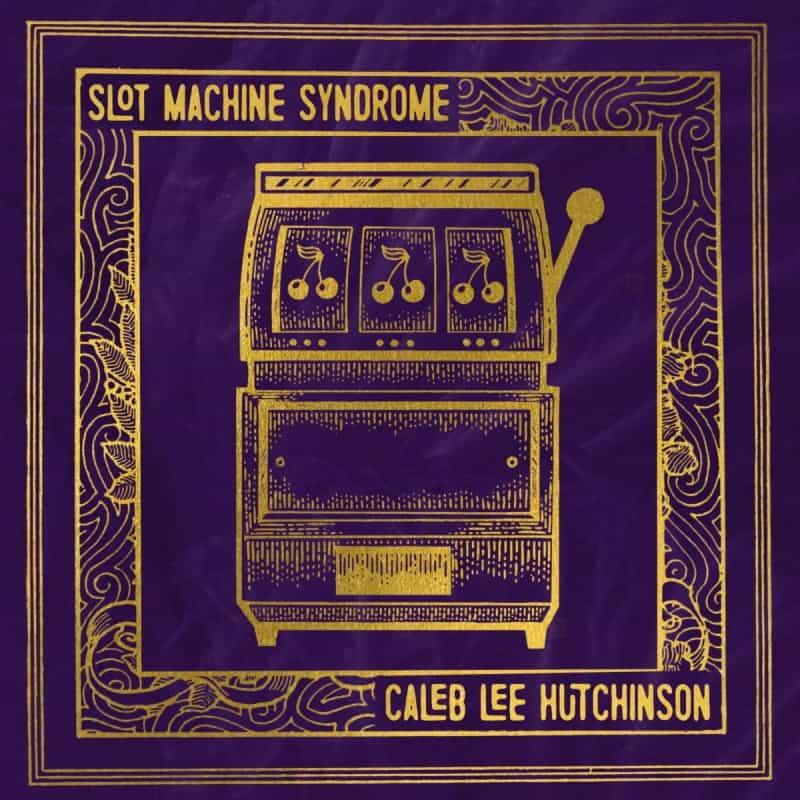 Caleb Lee Hutchinson; Slot Machine Syndrome